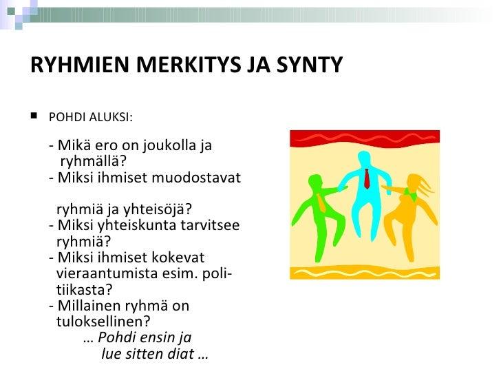 RYHMIEN MERKITYS JA SYNTY <ul><li>POHDI ALUKSI: - Mikä ero on joukolla ja   ryhmällä? - Miksi ihmiset muodostavat    ryhmi...
