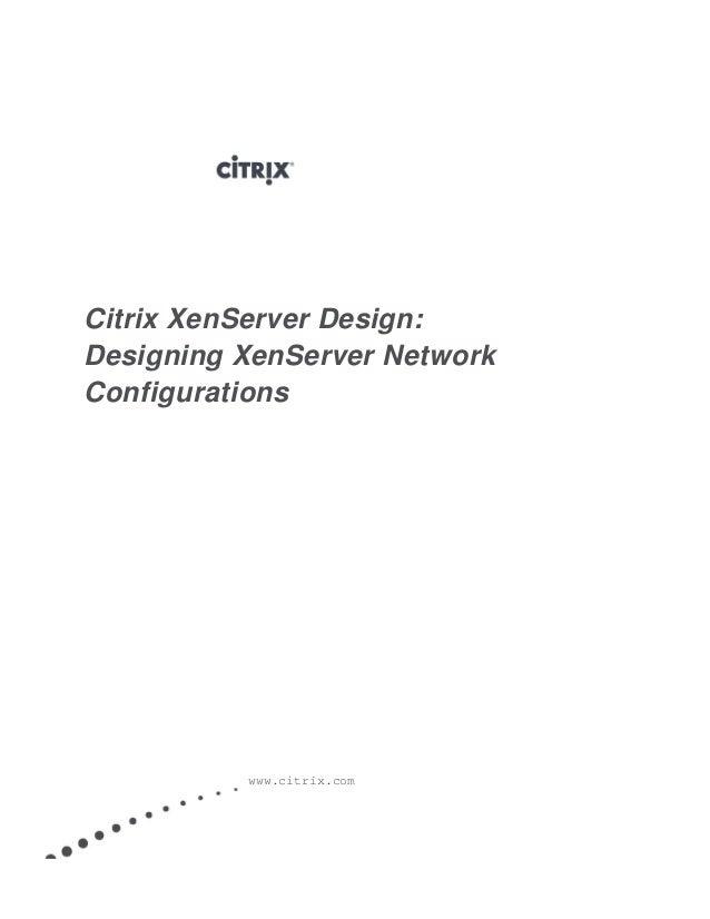 Citrix XenServer Design: Designing XenServer Network Configurations www.citrix.com