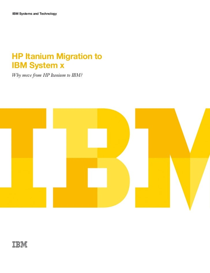 IBM Systems and TechnologyHP Itanium Migration toIBM System xWhy move from HP Itanium to IBM?