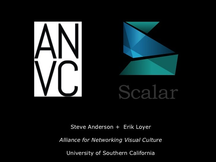 Steve Anderson +  Erik Loyer Alliance for Networking Visual Culture University of Southern California