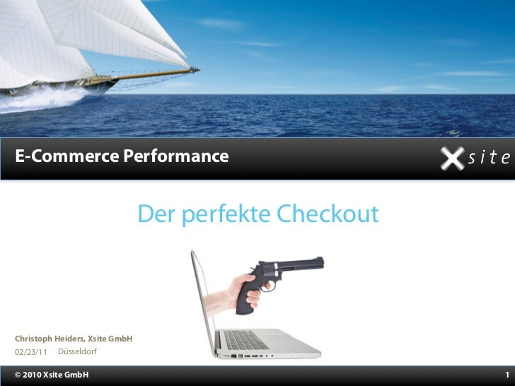 E-Commerce Performance                                Der perfekte CheckoutChristoph Heiders, Xsite GmbH02/23/11 Düsseldor...