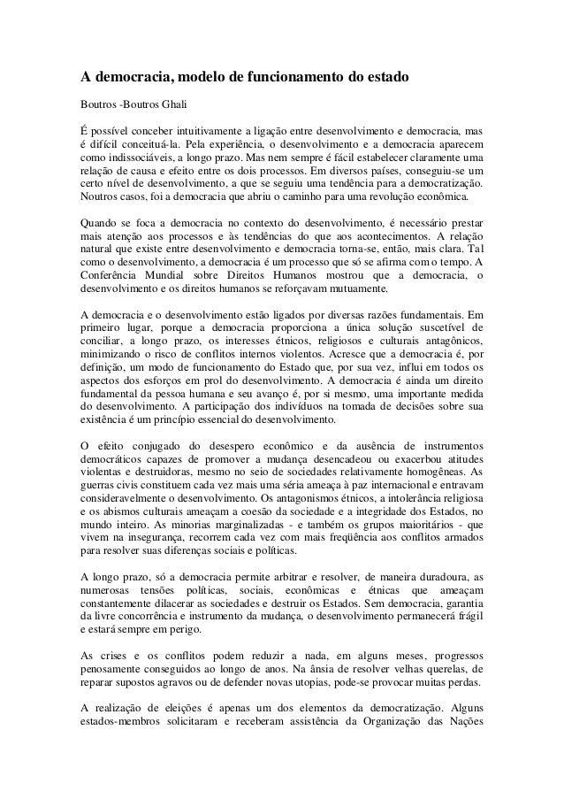 A democracia, modelo de funcionamento do estado Boutros -Boutros Ghali É possível conceber intuitivamente a ligação entre ...