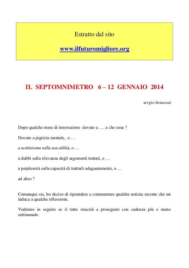 Estratto dal sito www.ilfuturomigliore.org  IL SEPTOMNIMETRO 6 – 12 GENNAIO 2014 sergio benassai  Dopo qualche mese di int...