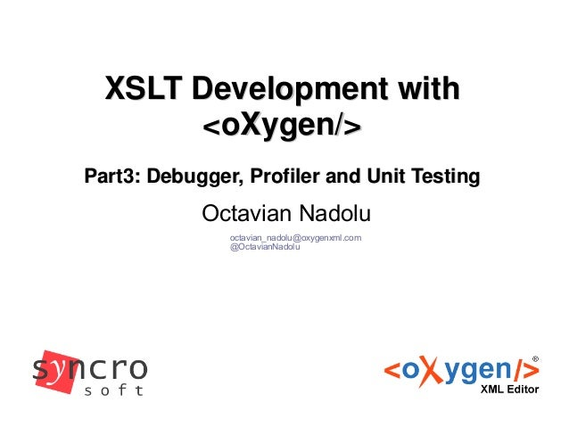 XSLT Development with oXygen (Part 3) - Debugging, Profiling and Unit-testing