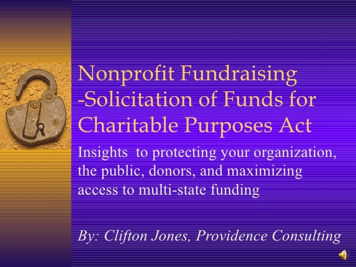 Nonprofit Fundraising -Solicitation of Funds for Charitable Purposes Act Insights  to protecting your organization, the pu...