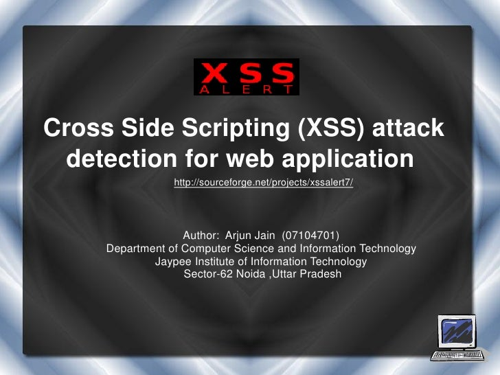 Cross Side Scripting (XSS) attack detection for web application                 http://sourceforge.net/projects/xssalert7/...