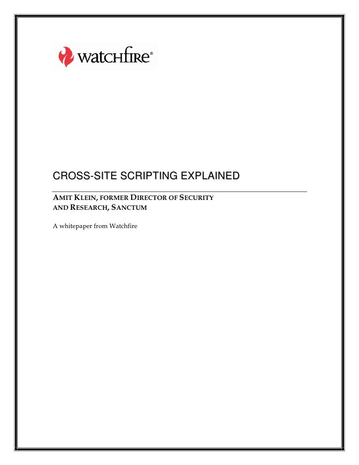 CROSS-SITE SCRIPTING EXPLAINED AMIT KLEIN, FORMER DIRECTOR OF SECURITY AND RESEARCH, SANCTUM  A whitepaper from Watchfire