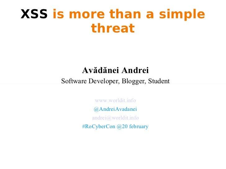 XSS  is more than a simple threat <ul><li>Avădănei Andrei </li></ul><ul><li>Software Developer, Blogger, Student </li></ul...