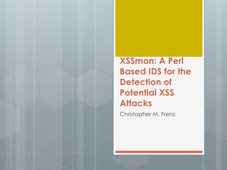 XSSmon: A PerlBased IDS for theDetection ofPotential XSSAttacksChristopher M. Frenz
