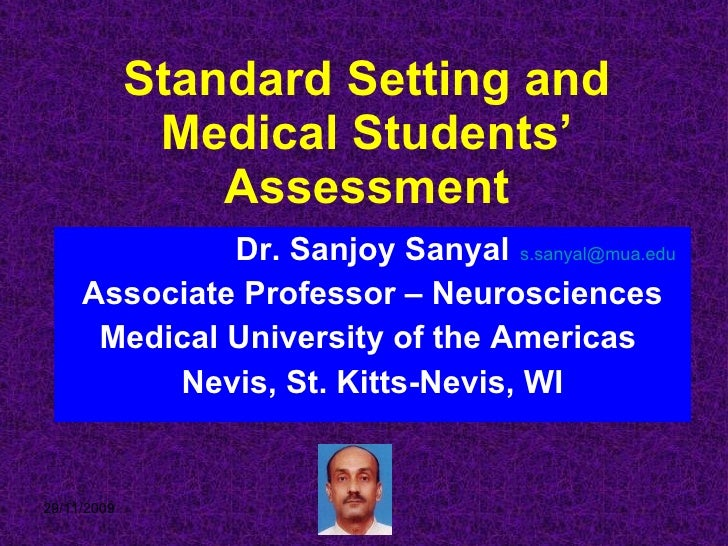Standard Setting and Medical Students' Assessment Dr. Sanjoy Sanyal Associate Professor – Neurosciences Medical University...