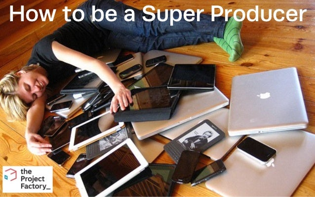 How to be a Super Producer