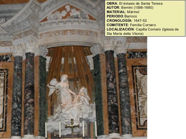 OBRA: El éxtasis de Santa Teresa AUTOR: Bernini (1598-1680) MATERIAL: Mármol PERIODO:Barroco CRONOLOGÍA: 1647-52 COMITENTE...