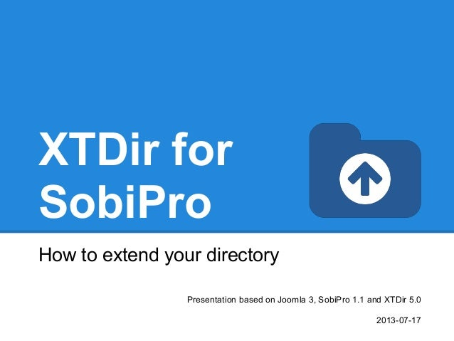 XTDir for SobiPro How to extend your directory Presentation based on Joomla 3, SobiPro 1.1 and XTDir 5.0 2013-07-17