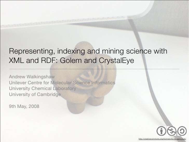 "XTech 2008 presentation; ""Representing, indexing and mining science with XML and RDF: Golem and CrystalEye"""