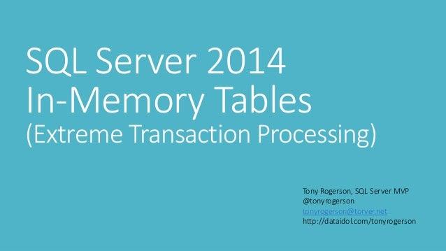 SQL Server 2014 In-Memory Tables  (Extreme Transaction Processing) Tony Rogerson, SQL Server MVP @tonyrogerson tonyrogerso...