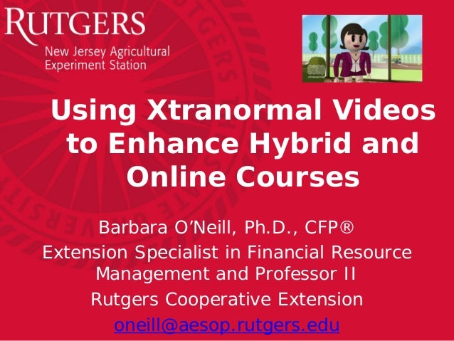 Using Xtranormal Videos to Enhance Hybrid and     Online Courses      Barbara O'Neill, Ph.D., CFP®Extension Specialist in ...