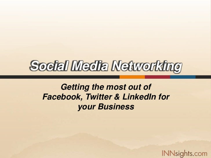 How To Get The Most Out of Facebook, Twitter, and Linked In For Your Business