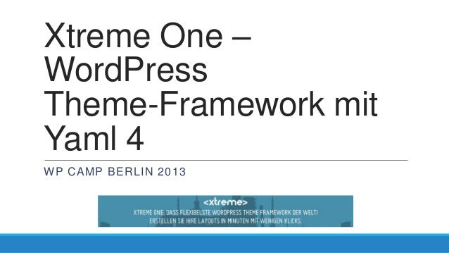 Xtreme One – WordPress Theme-Framework mit Yaml 4 WP CAMP BERLIN 2013