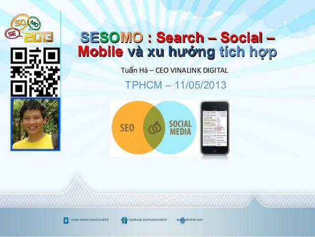 www.twitter.com/vinalink www.facebook.om/tuanvinalink www.vinalink.comSESESOSOMOMO : Search – Social –: Search – Social –M...