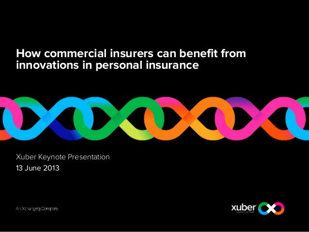 How commercial insurers can benefit frominnovations in personal insuranceXuber Keynote Presentation13 June 2013