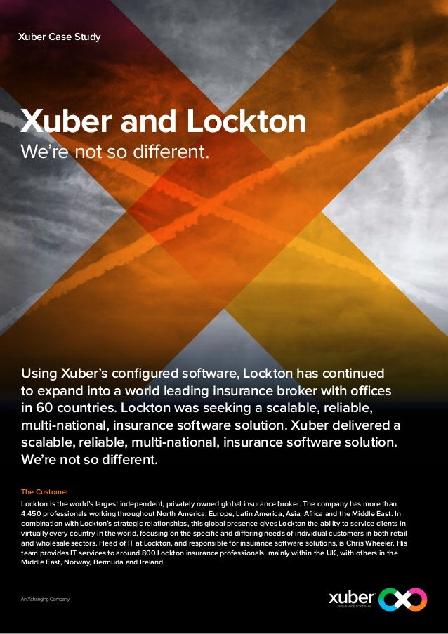 Xuber Case StudyXuber and LocktonWe're not so different.Using Xuber's configured software, Lockton has continuedto expand ...