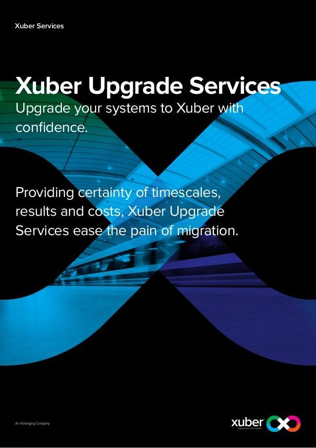 Xuber Services  Xuber Upgrade Services Upgrade your systems to Xuber with confidence.  Providing certainty of timescales, ...