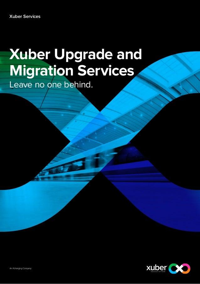 Xuber ServicesXuber Upgrade andMigration ServicesLeave no one behind.