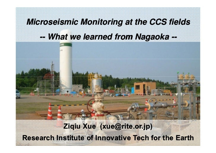 Microseismic Monitoring at the CCS fields     -- What we learned from Nagaoka --            Ziqiu Xue (xue@rite.or.jp)Rese...