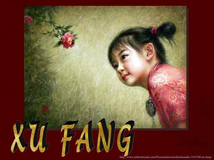 XU FANG http://www.authorstream.com/Presentation/michaelasanda-1191388-xu-fang/