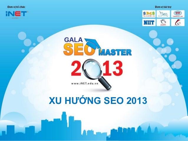 XU HƯỚNG SEO 2013© 2/2/2013 - Marketing Online Master - Xu hướng SEO 2013 - GALA SEO MASTER 2013   1
