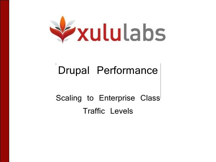 Drupal Performance Scaling to Enterprise Class        Traffic Levels