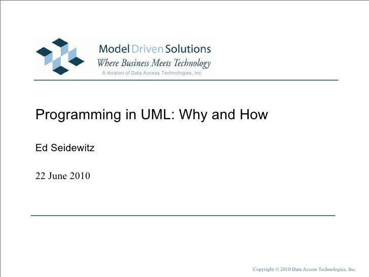 Programming in UML: Why and How Ed Seidewitz
