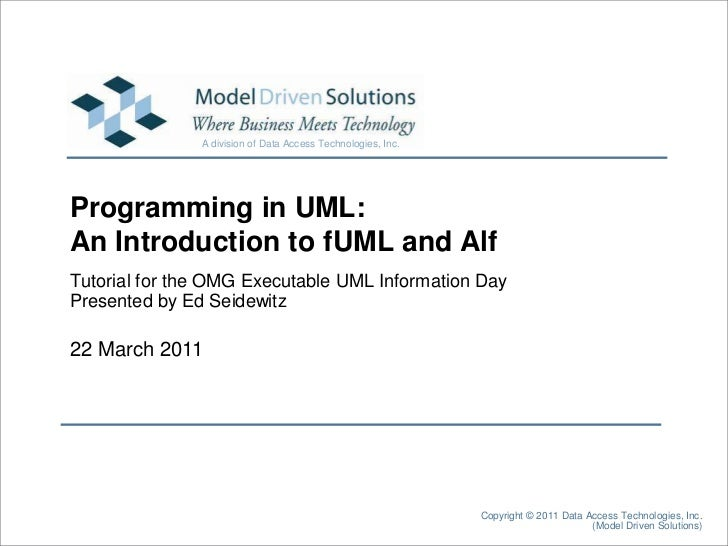 22 March 2011<br />Copyright © 2011 Data Access Technologies, Inc.<br />(Model Driven Solutions)<br />Programming in UML:A...