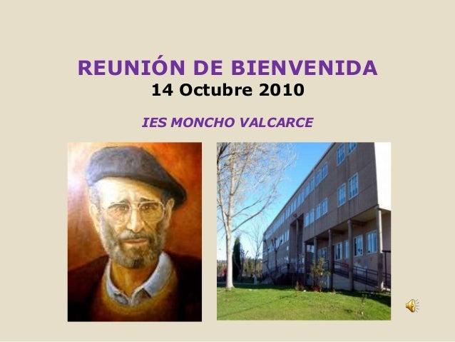 REUNIÓN DE BIENVENIDA 14 Octubre 2010 IES MONCHO VALCARCE