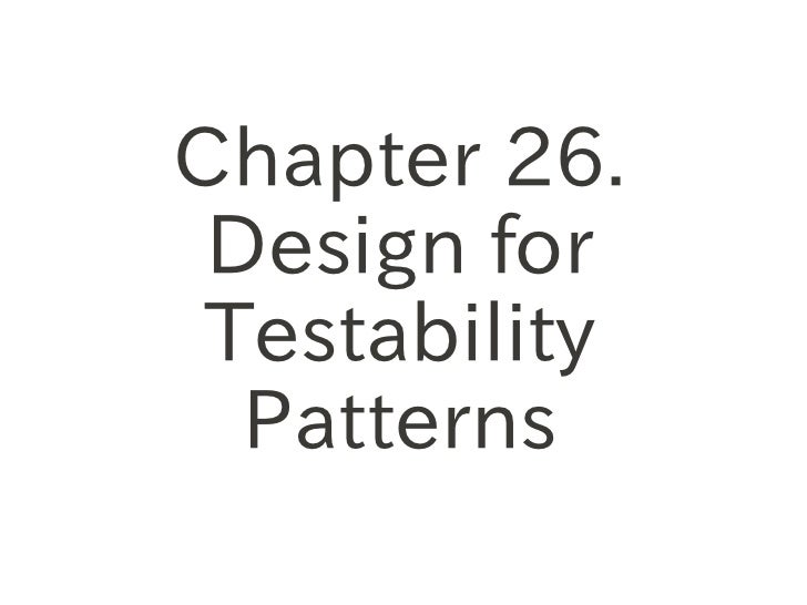 Chapter 26. Design for Testability  Patterns