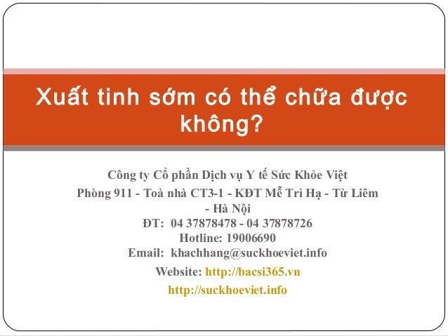 Xuất tinh sớm có thể chữa được không? Công ty Cổ phần Dịch vụ Y tế Sức Khỏe Việt Phòng 911 - Toà nhà CT3-1 - KĐT Mễ Trì Hạ...