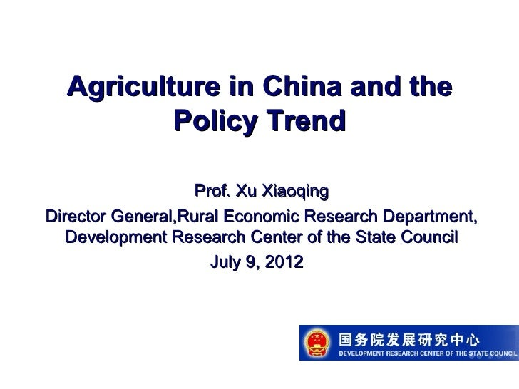 Agriculture in China and the          Policy Trend                   Prof. Xu XiaoqingDirector General,Rural Economic Rese...