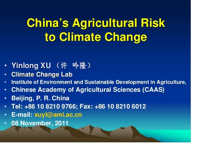 China's Agricultural Risk            to Climate Change• Yinlong XU (许 吟隆)• Climate Change Lab•   Institute of Environment ...