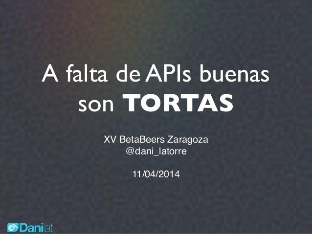 A falta de APIs buenas son tortas. XV Betabeers Zaragoza