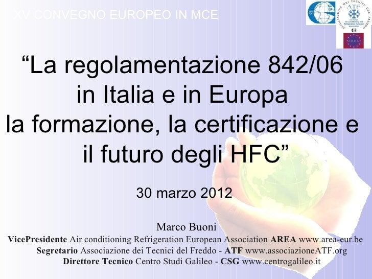 """XV CONVEGNO EUROPEO IN MCE  """"La regolamentazione 842/06       in Italia e in Europala formazione, la certificazione e     ..."""