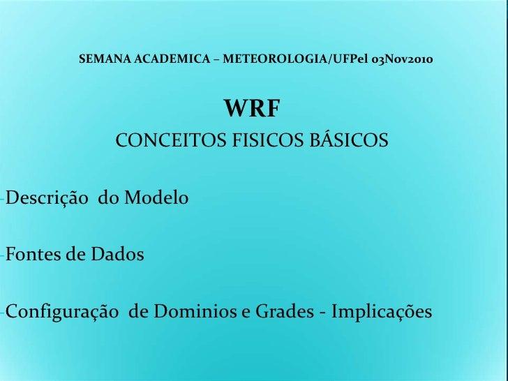 SEMANA ACADEMICA – METEOROLOGIA/UFPel 03Nov2010                           WRF            CONCEITOS FISICOS BÁSICOS-Descriç...