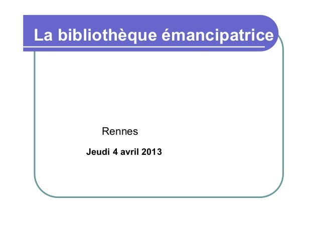 La bibliothèque émancipatrice  Rennes  Jeudi 4 avril 2013