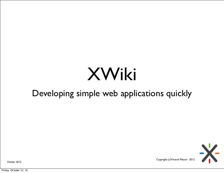 XWiki                         Developing simple web applications quickly                                                  ...