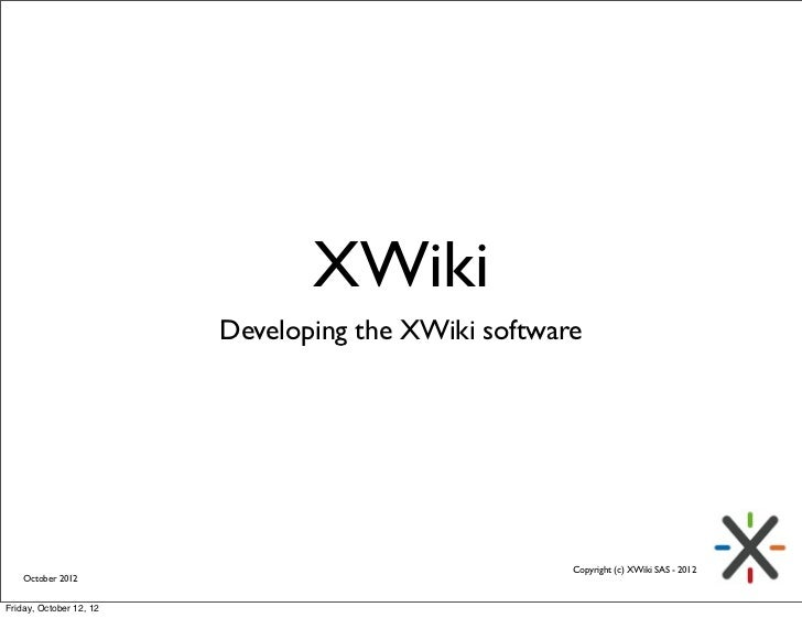 XWiki                         Developing the XWiki software                                                     Copyright ...