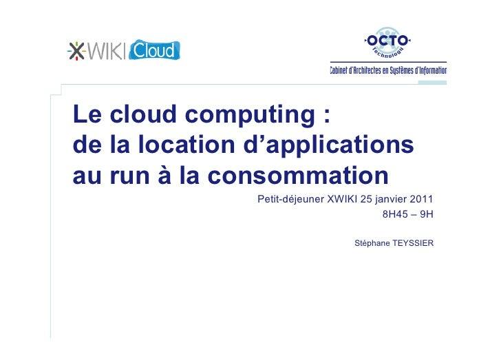 Le cloud computing :de la location d'applicationsau run à la consommation               Petit-déjeuner XWIKI 25 janvier 20...