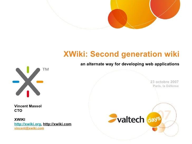 XWiki: Second generation wiki <ul><li>an alternate way for developing web applications </li></ul>23 octobre 2007 Paris, la...