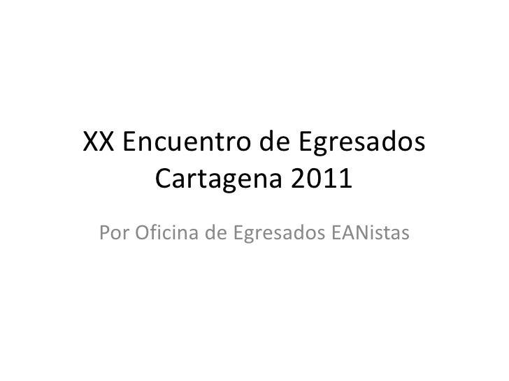 XX Encuentro de Egresados Cartagena 2011<br />Por Oficina de Egresados EANistas<br />