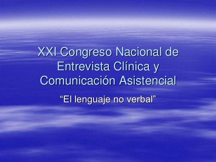 """XXI Congreso Nacional de    Entrevista Clínica y Comunicación Asistencial    """"El lenguaje no verbal"""""""