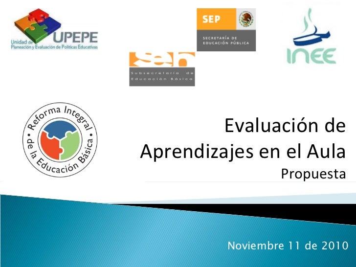 Noviembre 11 de 2010 Evaluación de Aprendizajes en el Aula Propuesta