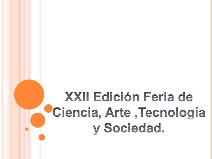 Xxii edición Feria de Ciencia, Arte, Tecnología y Sociedad